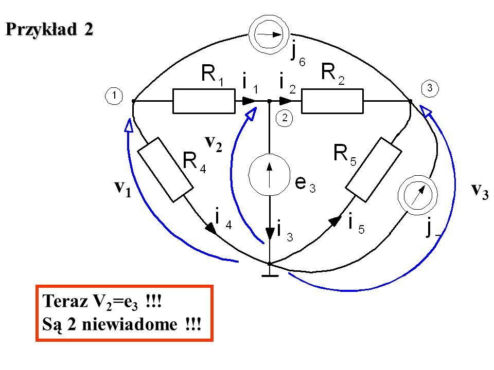 v1 v3 v2 Przykład 2 Teraz V2=e3 !!! Są 2 niewiadome !!!