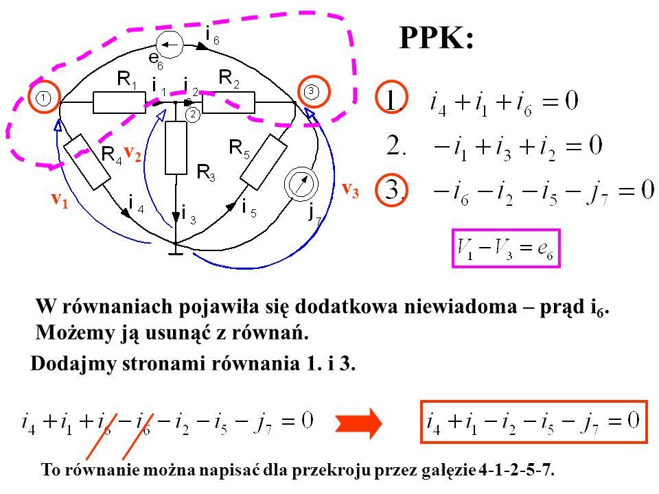 PPK: v2. v3. v1. W równaniach pojawiła się dodatkowa niewiadoma – prąd i6. Możemy ją usunąć z równań.