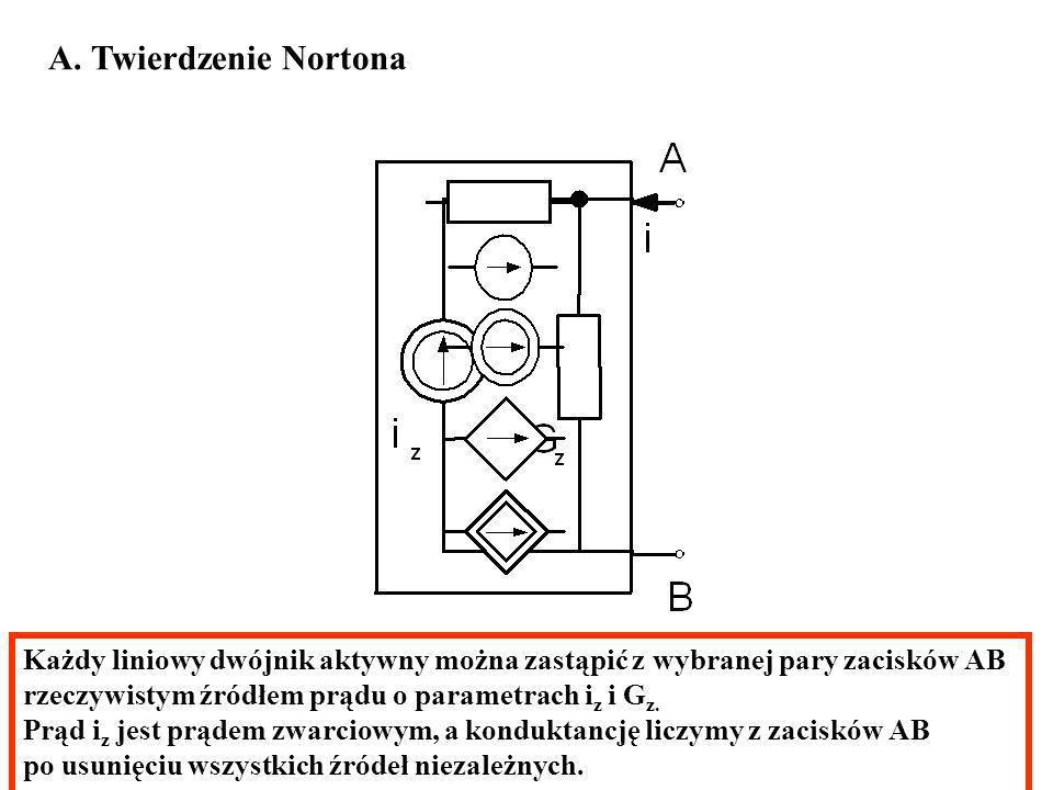 A. Twierdzenie Nortona Każdy liniowy dwójnik aktywny można zastąpić z wybranej pary zacisków AB. rzeczywistym źródłem prądu o parametrach iz i Gz.