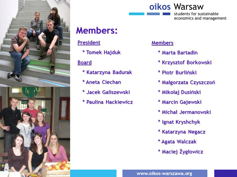 Members: President * Tomek Hajduk Board Members * Marta Bartadin