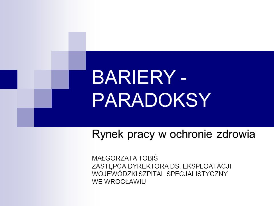 BARIERY - PARADOKSY Rynek pracy w ochronie zdrowia MAŁGORZATA TOBIŚ
