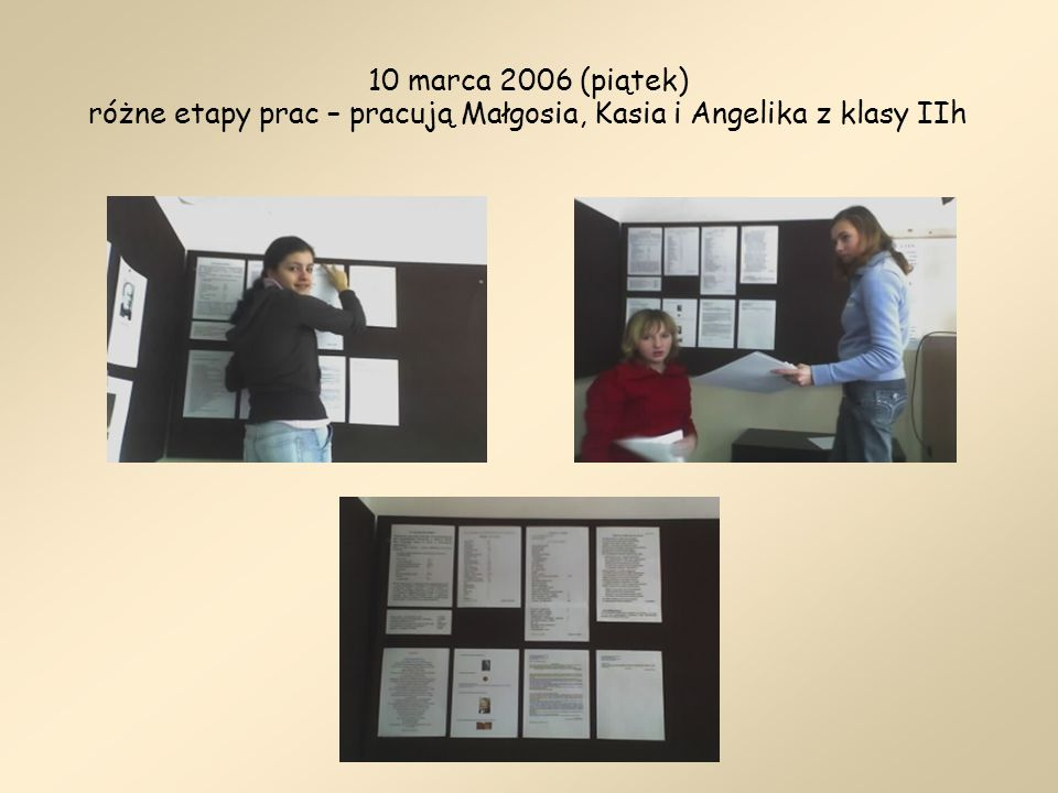 10 marca 2006 (piątek) różne etapy prac – pracują Małgosia, Kasia i Angelika z klasy IIh