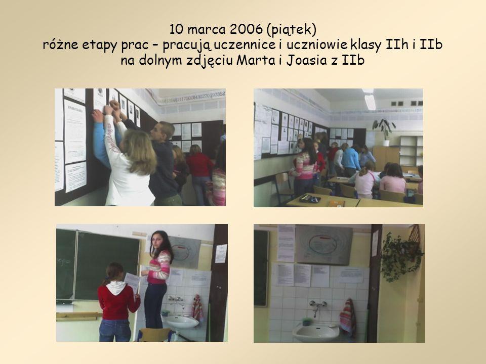 10 marca 2006 (piątek) różne etapy prac – pracują uczennice i uczniowie klasy IIh i IIb na dolnym zdjęciu Marta i Joasia z IIb