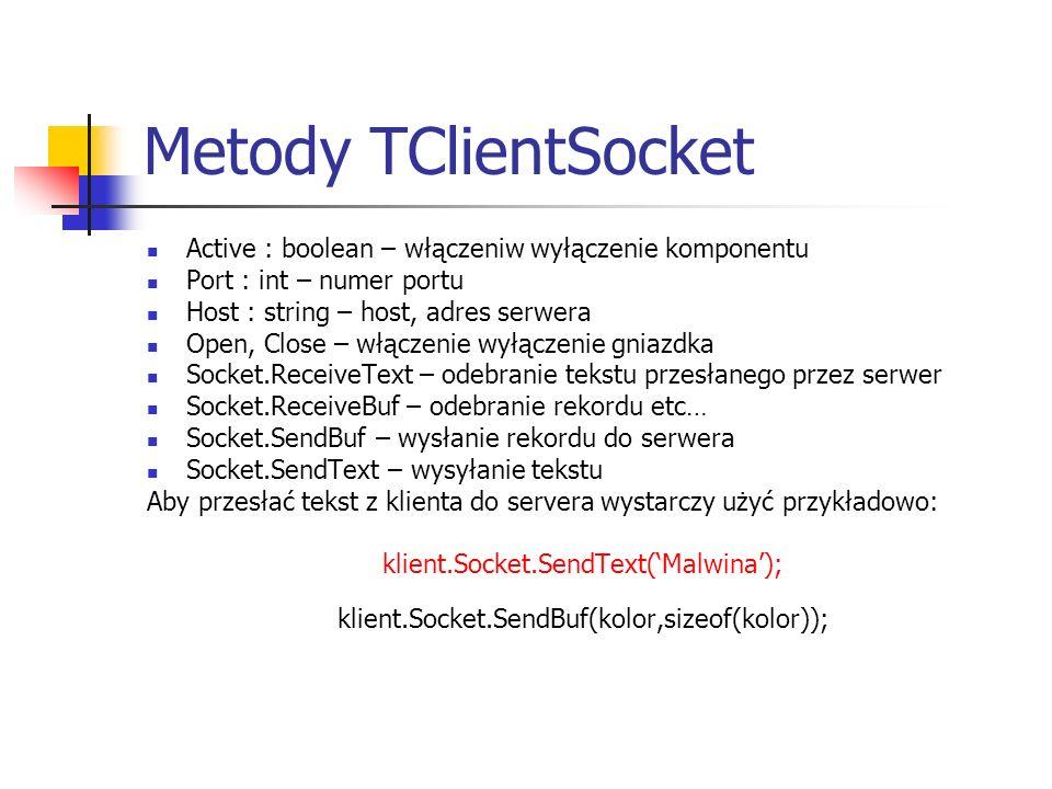 Metody TClientSocketActive : boolean – włączeniw wyłączenie komponentu. Port : int – numer portu. Host : string – host, adres serwera.