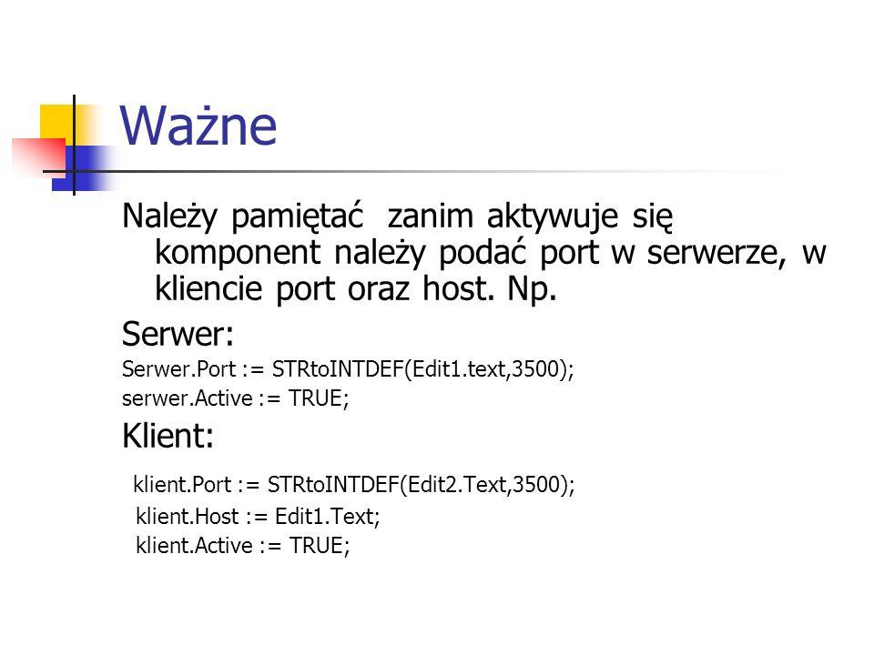 WażneNależy pamiętać zanim aktywuje się komponent należy podać port w serwerze, w kliencie port oraz host. Np.