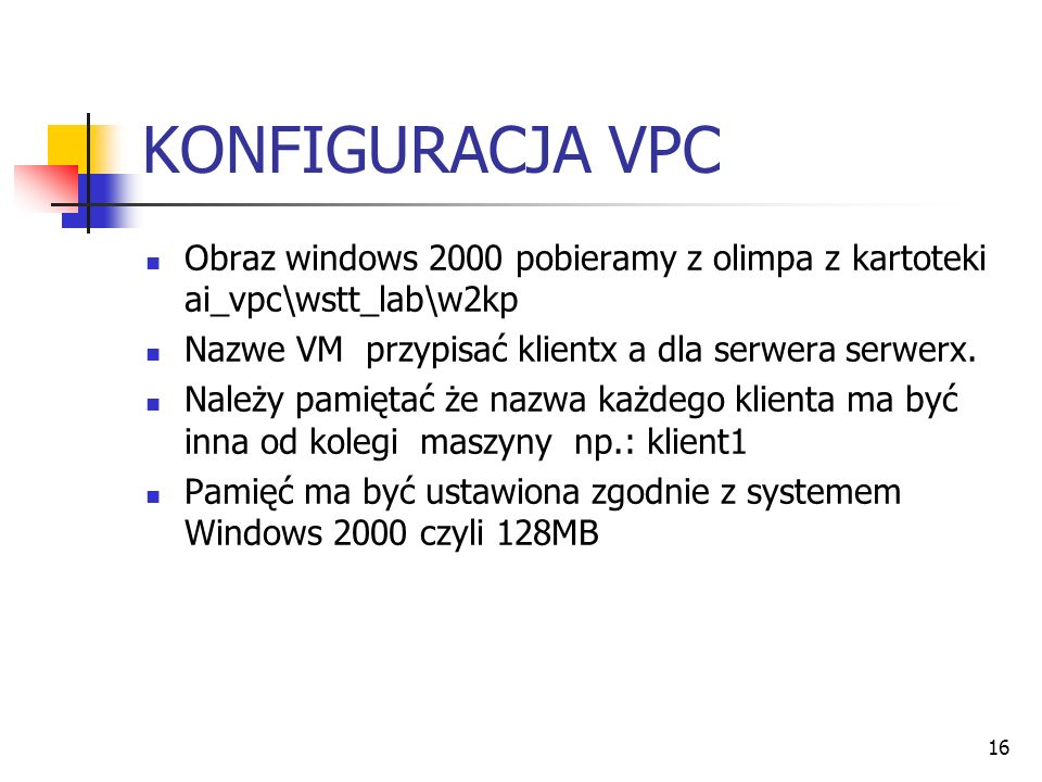 KONFIGURACJA VPC Obraz windows 2000 pobieramy z olimpa z kartoteki ai_vpc\wstt_lab\w2kp. Nazwe VM przypisać klientx a dla serwera serwerx.