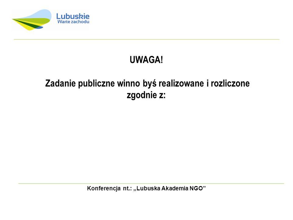 UWAGA! Zadanie publiczne winno byś realizowane i rozliczone zgodnie z: