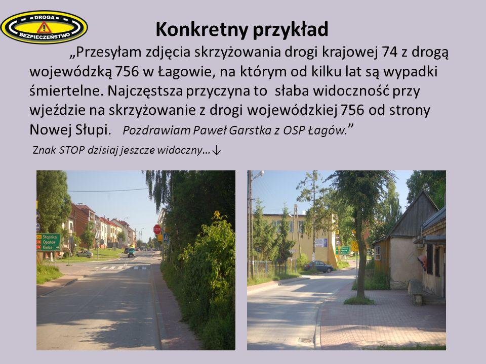 """K Konkretny przykład """"Przesyłam zdjęcia skrzyżowania drogi krajowej 74 z drogą wojewódzką 756 w Łagowie, na którym od kilku lat są wypadki śmiertelne."""