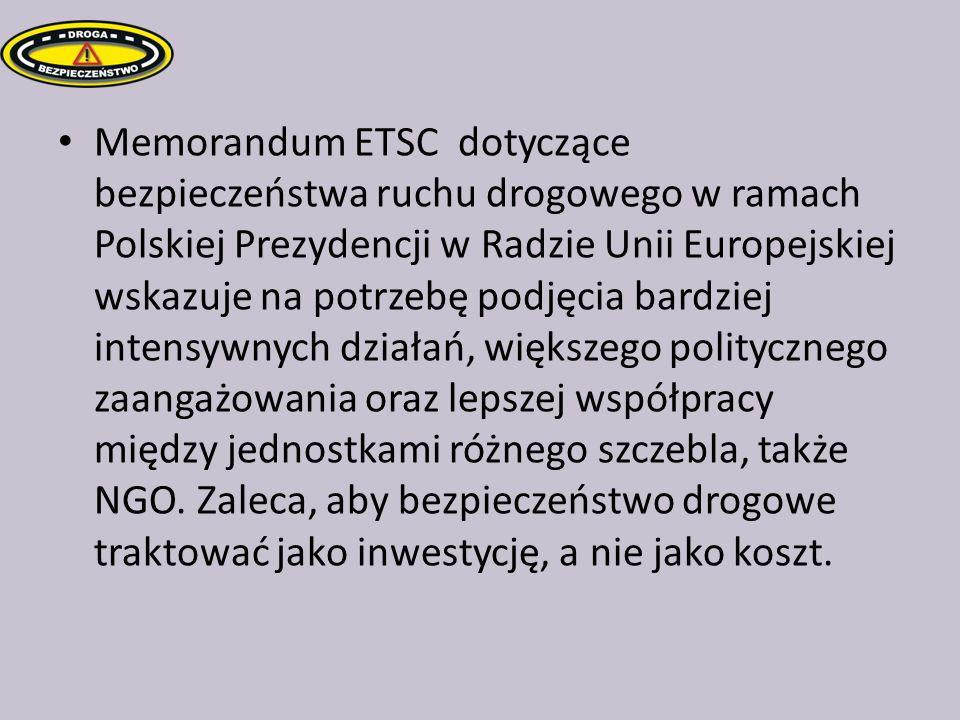 Memorandum ETSC dotyczące bezpieczeństwa ruchu drogowego w ramach Polskiej Prezydencji w Radzie Unii Europejskiej wskazuje na potrzebę podjęcia bardziej intensywnych działań, większego politycznego zaangażowania oraz lepszej współpracy między jednostkami różnego szczebla, także NGO.