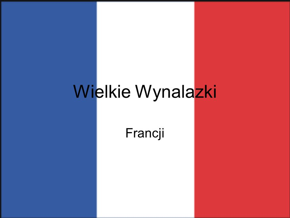 Wielkie Wynalazki Francji
