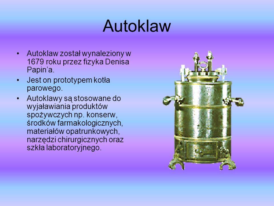 Autoklaw Autoklaw został wynaleziony w 1679 roku przez fizyka Denisa Papin'a. Jest on prototypem kotła parowego.