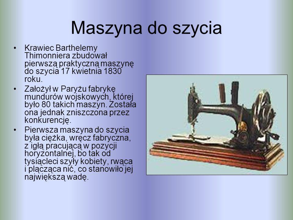 Maszyna do szycia Krawiec Barthelemy Thimonniera zbudował pierwszą praktyczną maszynę do szycia 17 kwietnia 1830 roku.