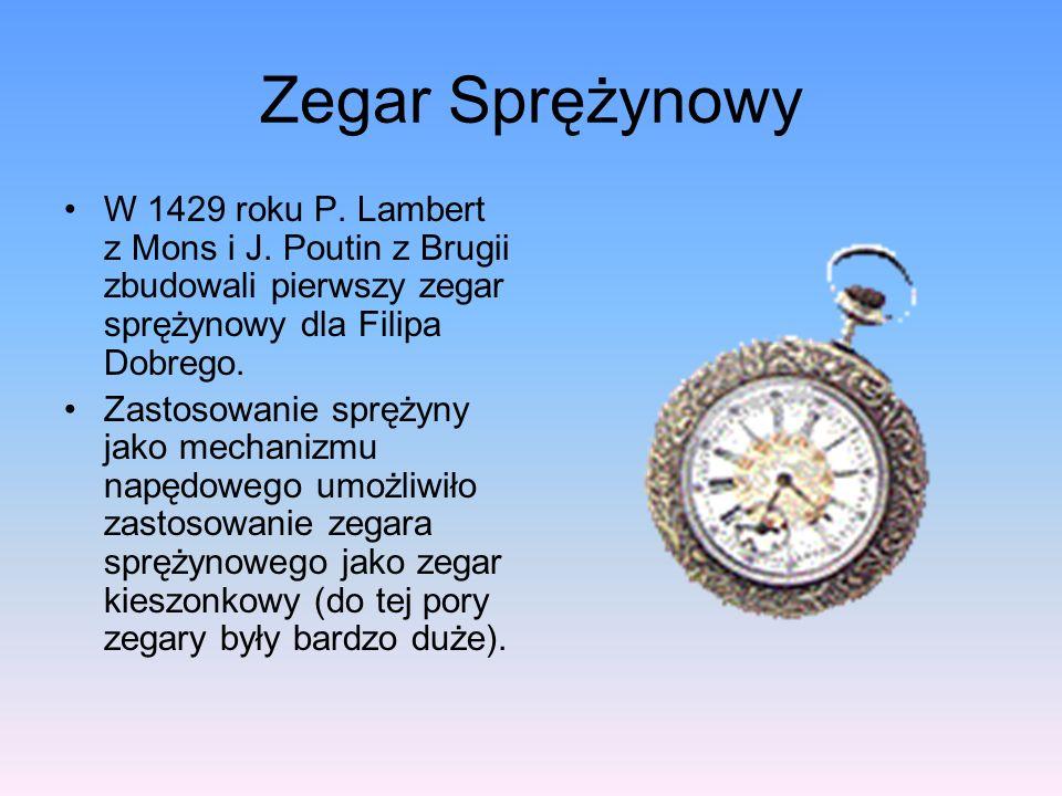 Zegar Sprężynowy W 1429 roku P. Lambert z Mons i J. Poutin z Brugii zbudowali pierwszy zegar sprężynowy dla Filipa Dobrego.