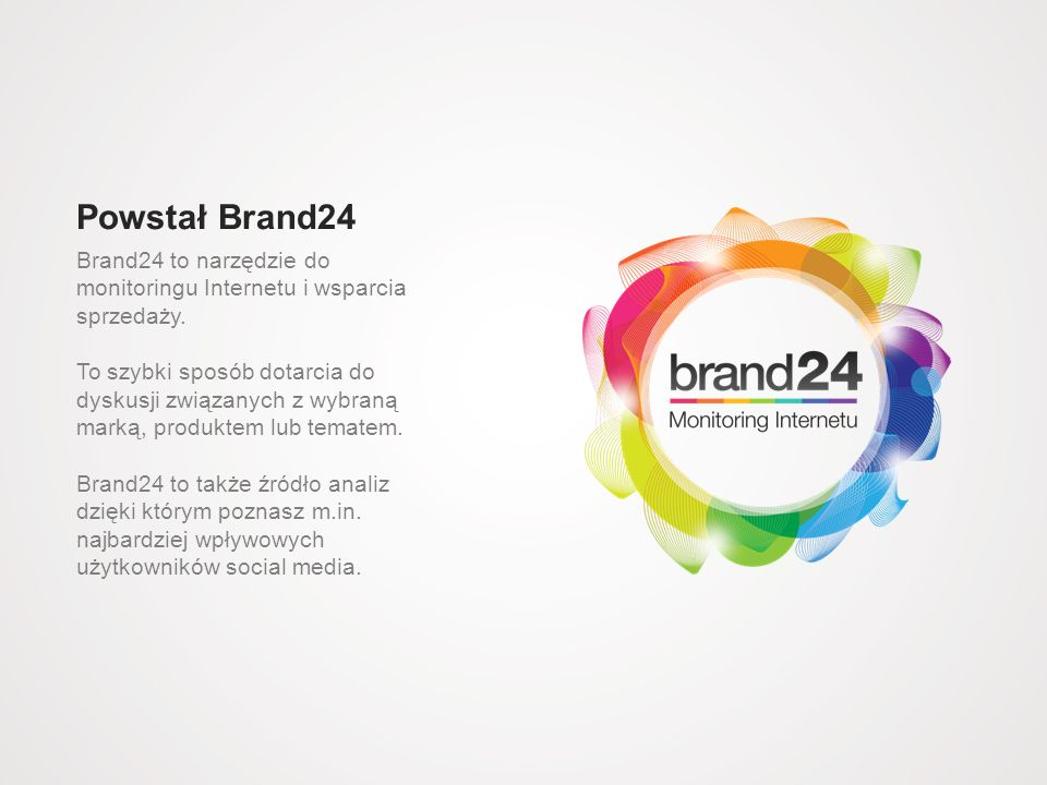 Powstał Brand24 Brand24 to narzędzie do monitoringu Internetu i wsparcia sprzedaży.