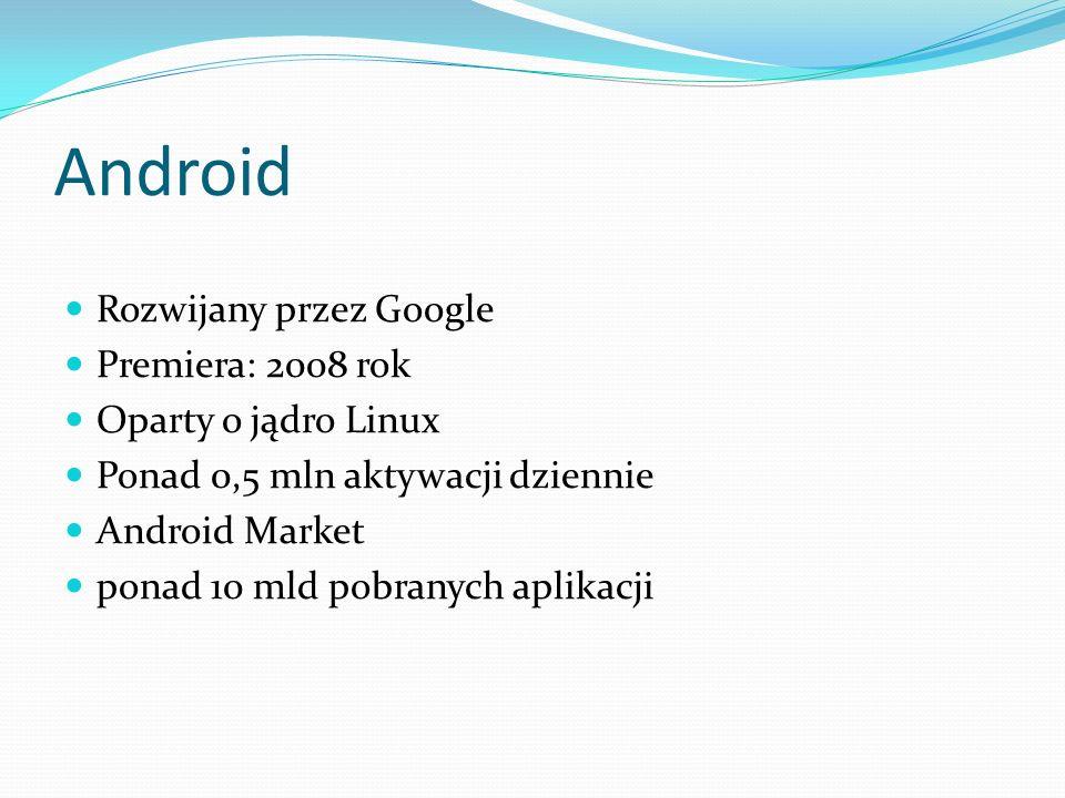 Android Rozwijany przez Google Premiera: 2008 rok Oparty o jądro Linux
