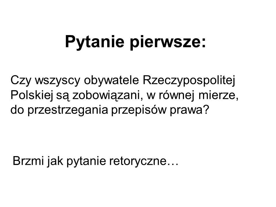 Pytanie pierwsze: Czy wszyscy obywatele Rzeczypospolitej Polskiej są zobowiązani, w równej mierze, do przestrzegania przepisów prawa