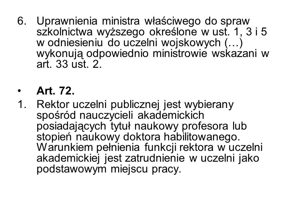 Uprawnienia ministra właściwego do spraw szkolnictwa wyższego określone w ust. 1, 3 i 5 w odniesieniu do uczelni wojskowych (…) wykonują odpowiednio ministrowie wskazani w art. 33 ust. 2.