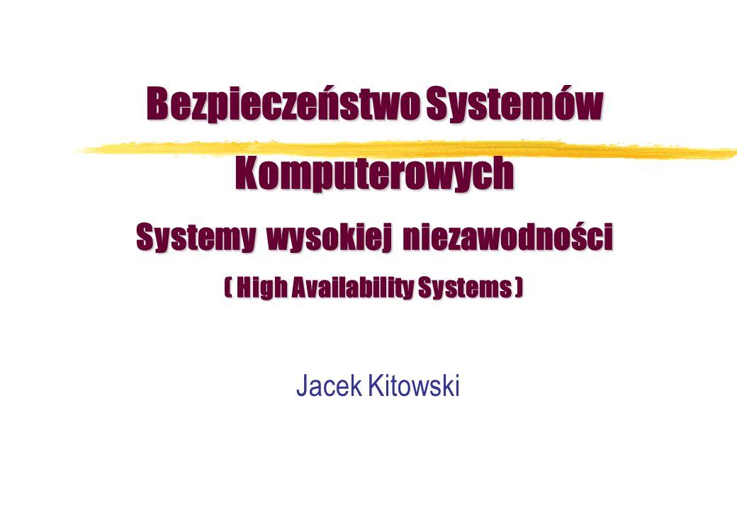 Bezpieczeństwo Systemów Komputerowych Systemy wysokiej niezawodności ( High Availability Systems )
