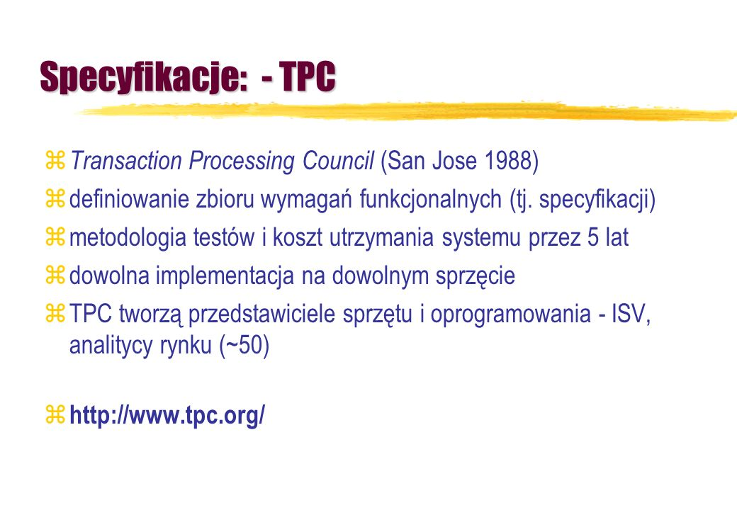 Specyfikacje: - TPC Transaction Processing Council (San Jose 1988)
