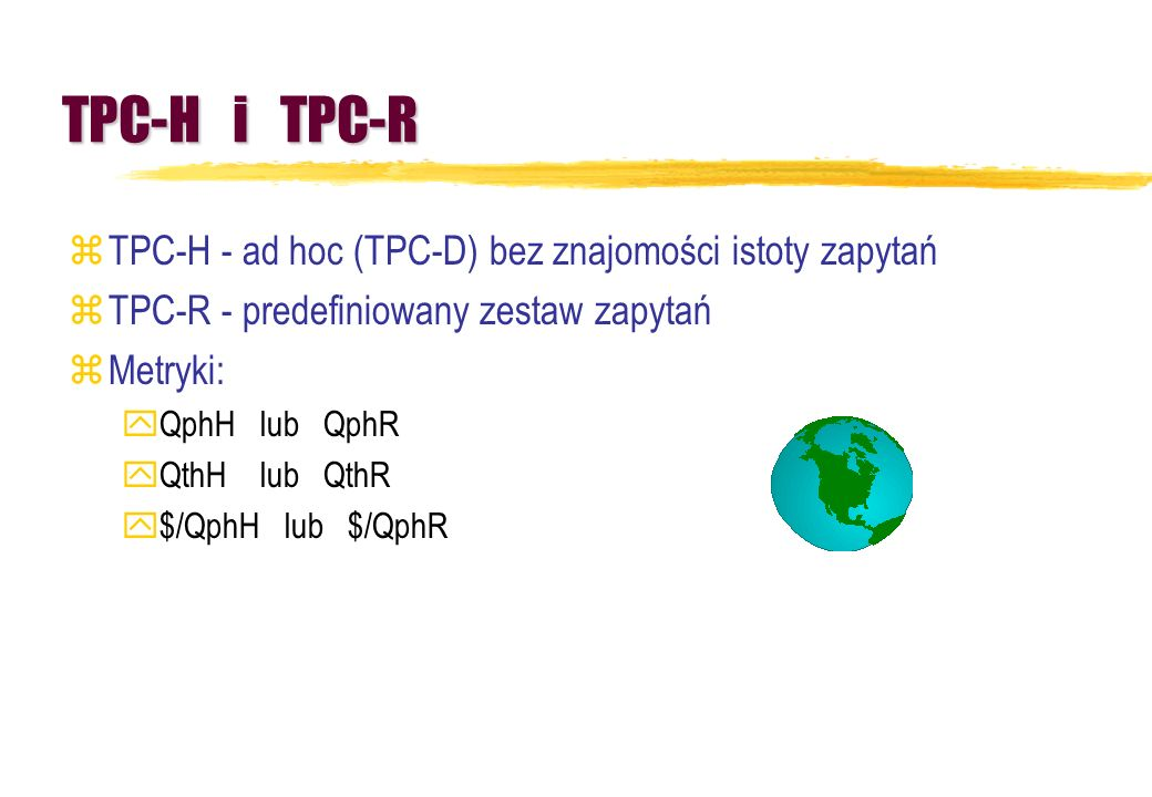 TPC-H i TPC-R TPC-H - ad hoc (TPC-D) bez znajomości istoty zapytań