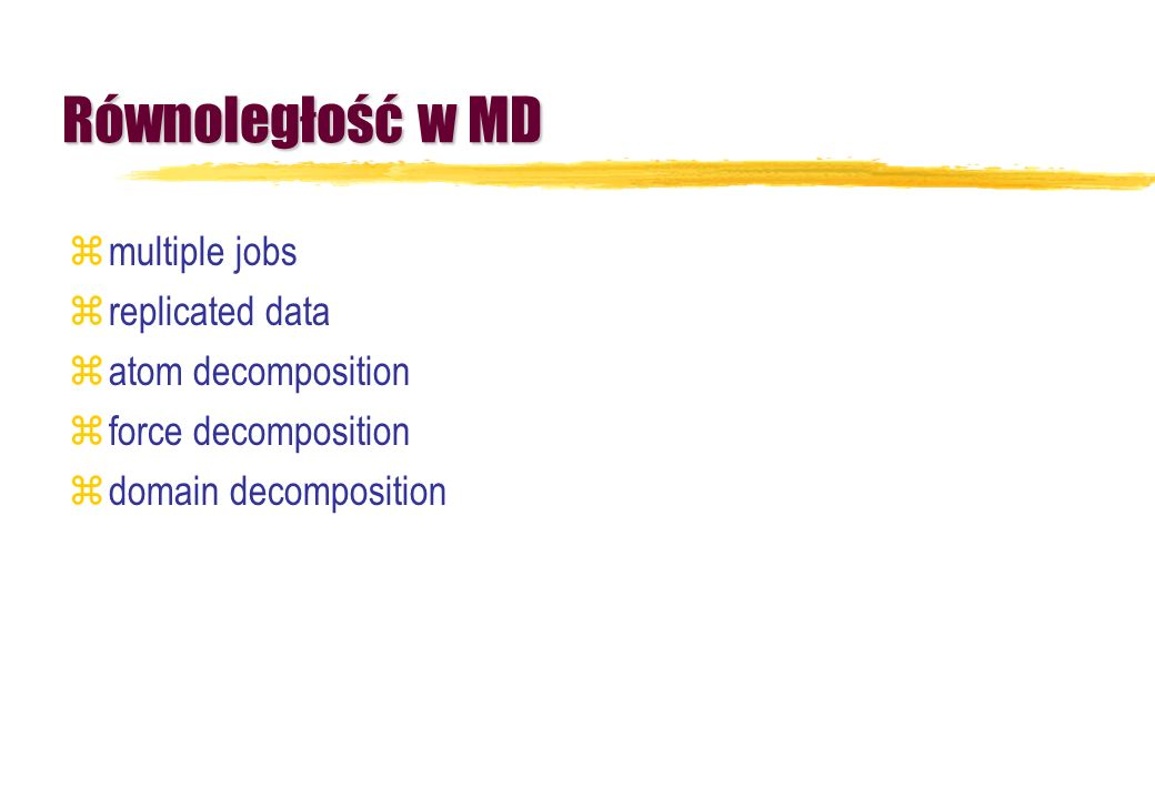 Równoległość w MD multiple jobs replicated data atom decomposition