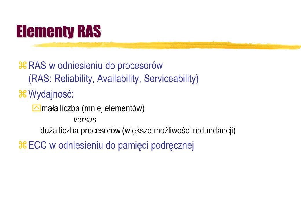 Elementy RAS RAS w odniesieniu do procesorów (RAS: Reliability, Availability, Serviceability) Wydajność: