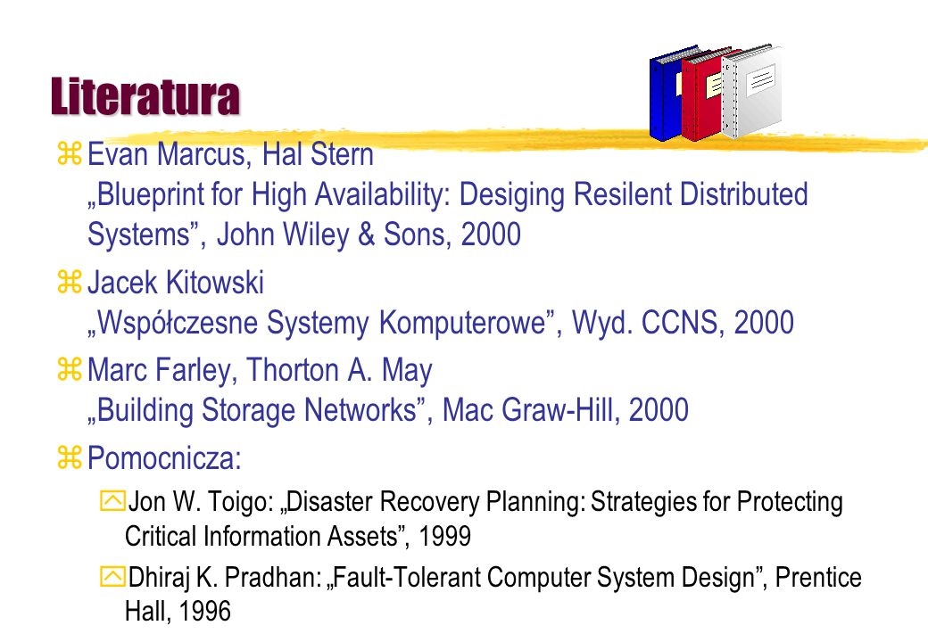 """LiteraturaEvan Marcus, Hal Stern """"Blueprint for High Availability: Desiging Resilent Distributed Systems , John Wiley & Sons, 2000."""