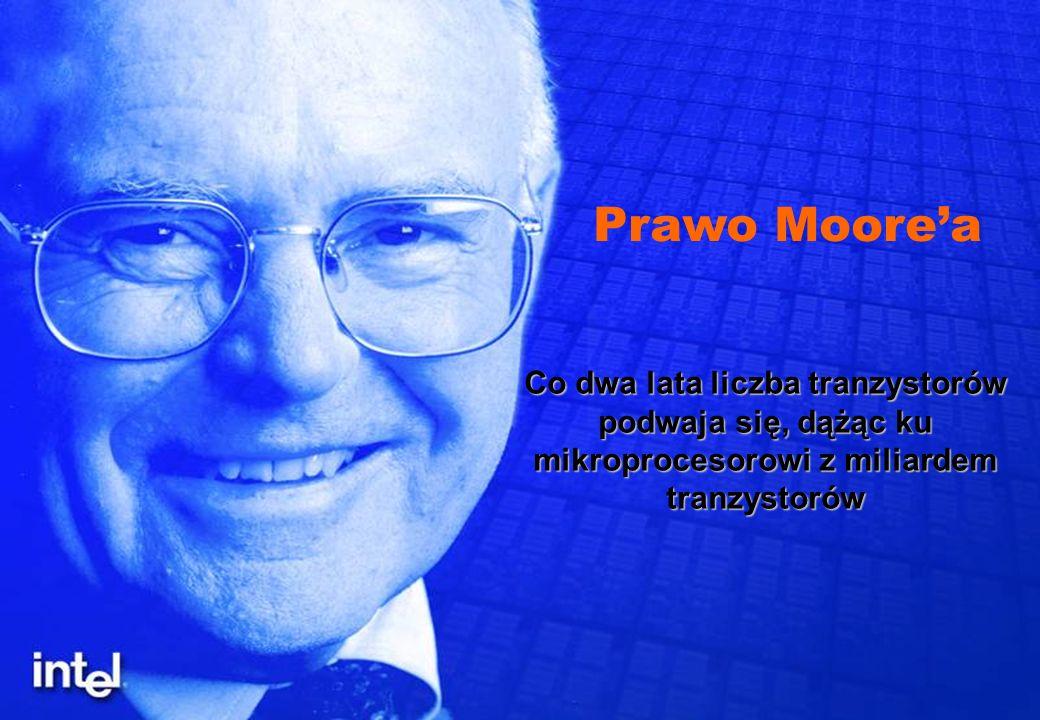Prawo Moore'aCo dwa lata liczba tranzystorów podwaja się, dążąc ku mikroprocesorowi z miliardem tranzystorów.