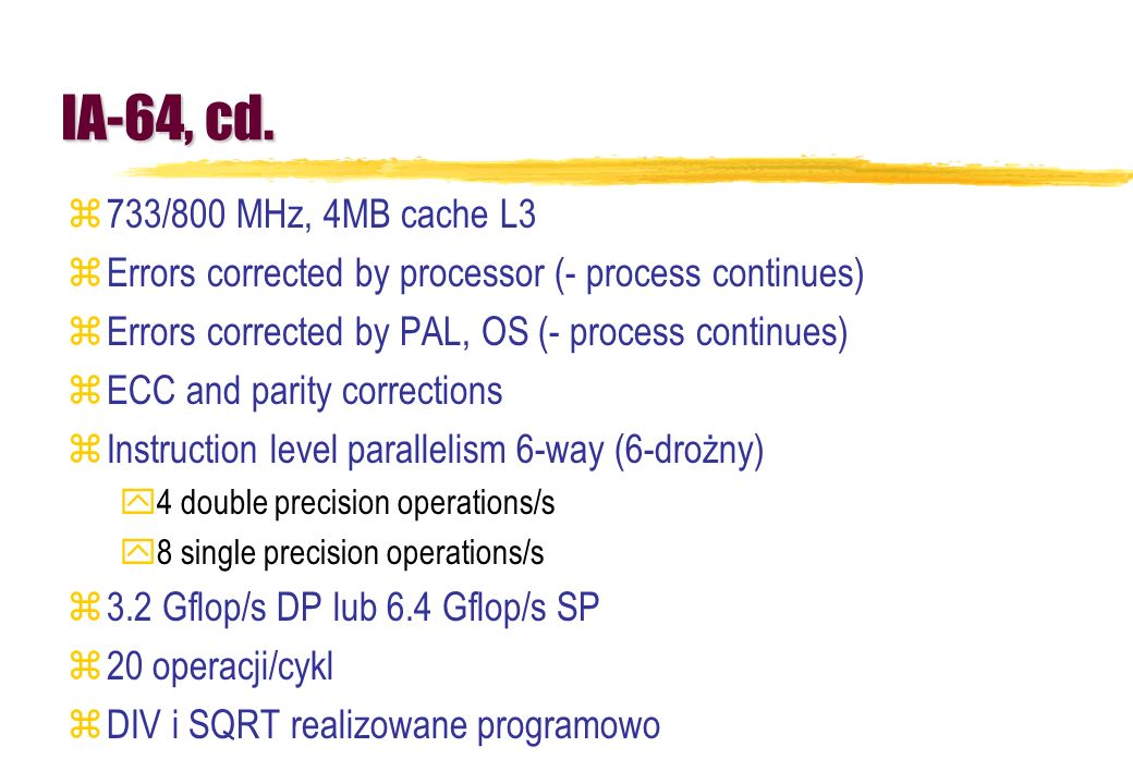 IA-64, cd.733/800 MHz, 4MB cache L3. Errors corrected by processor (- process continues) Errors corrected by PAL, OS (- process continues)