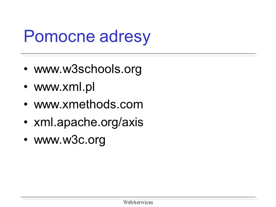 Pomocne adresy www.w3schools.org www.xml.pl www.xmethods.com