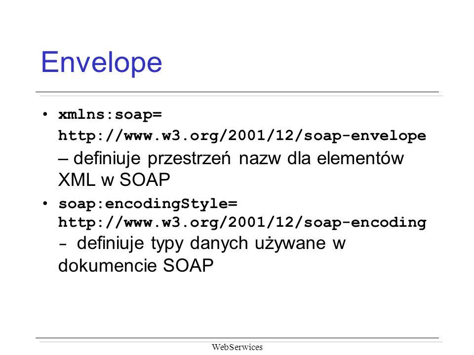 Envelope xmlns:soap= http://www.w3.org/2001/12/soap-envelope – definiuje przestrzeń nazw dla elementów XML w SOAP.