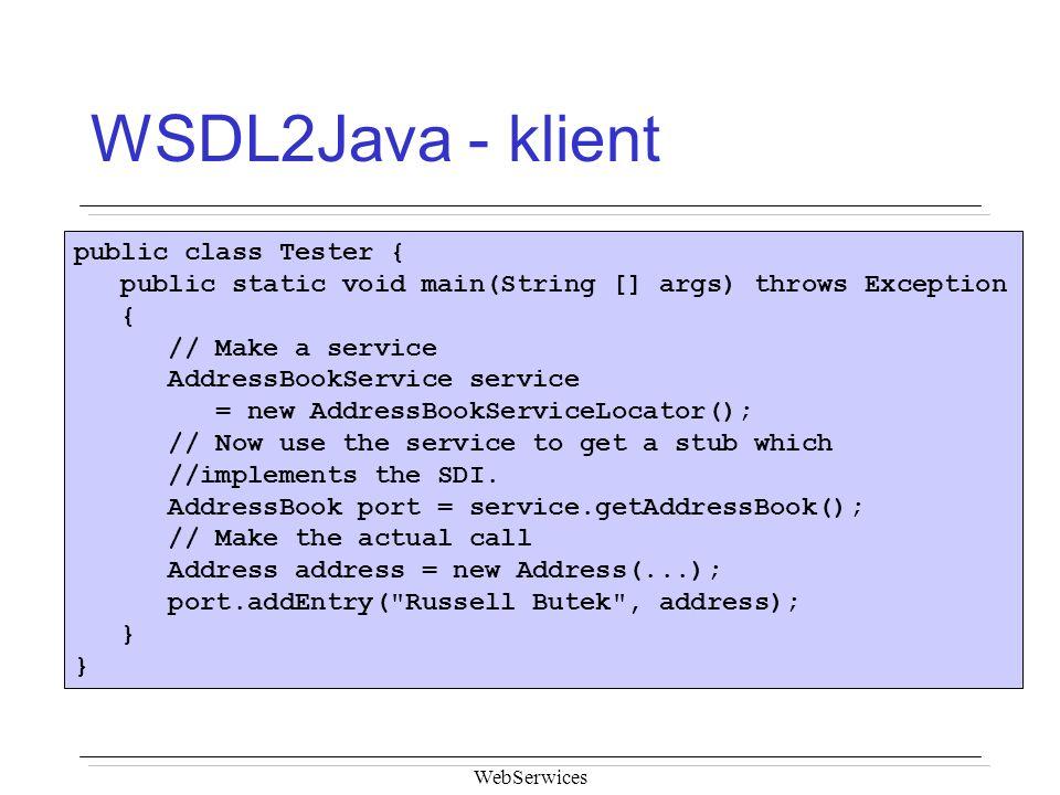 WSDL2Java - klient public class Tester {
