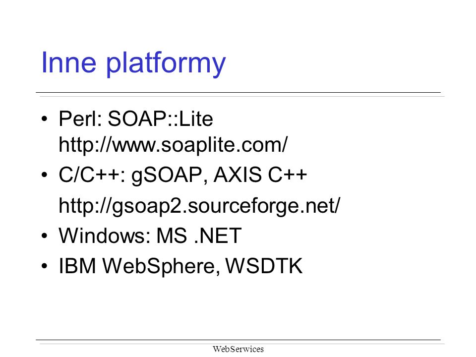 Inne platformy Perl: SOAP::Lite http://www.soaplite.com/