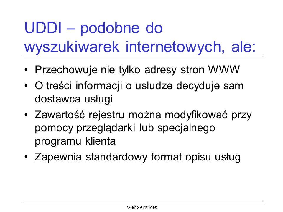UDDI – podobne do wyszukiwarek internetowych, ale: