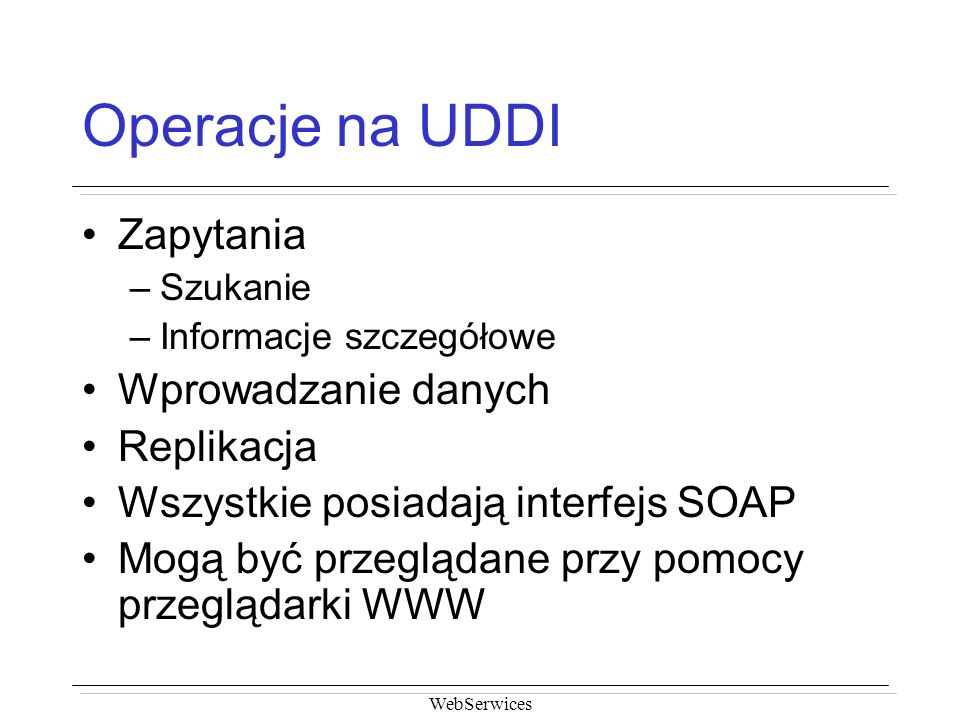 Operacje na UDDI Zapytania Wprowadzanie danych Replikacja