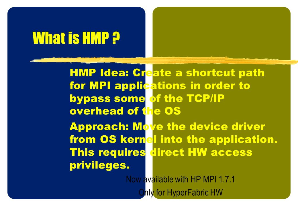 What is HMP HMP Idea: Create a shortcut path for MPI applications in order to bypass some of the TCP/IP overhead of the OS.
