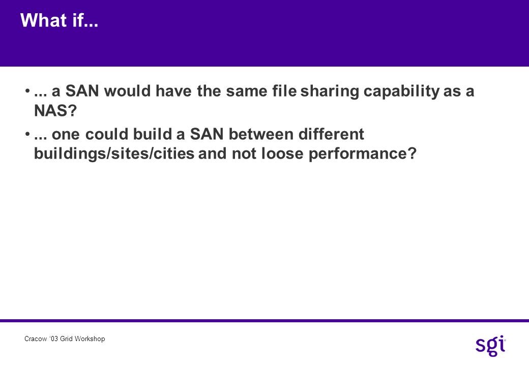 What if... ... a SAN would have the same file sharing capability as a NAS