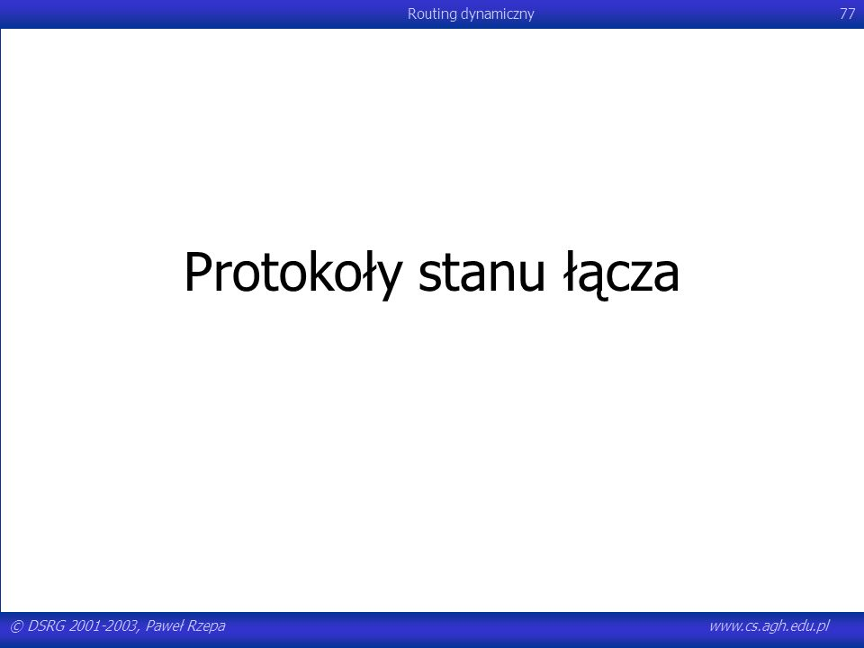 Protokoły stanu łącza © DSRG 2001-2003, Paweł Rzepa www.cs.agh.edu.pl