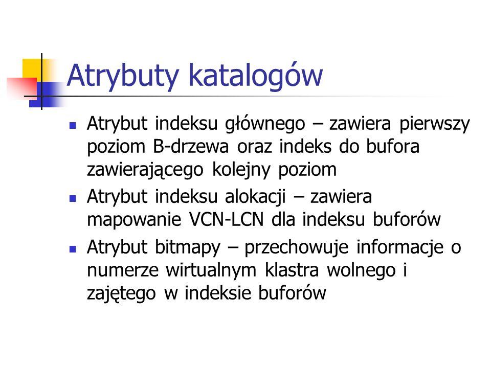 Atrybuty katalogów Atrybut indeksu głównego – zawiera pierwszy poziom B-drzewa oraz indeks do bufora zawierającego kolejny poziom.