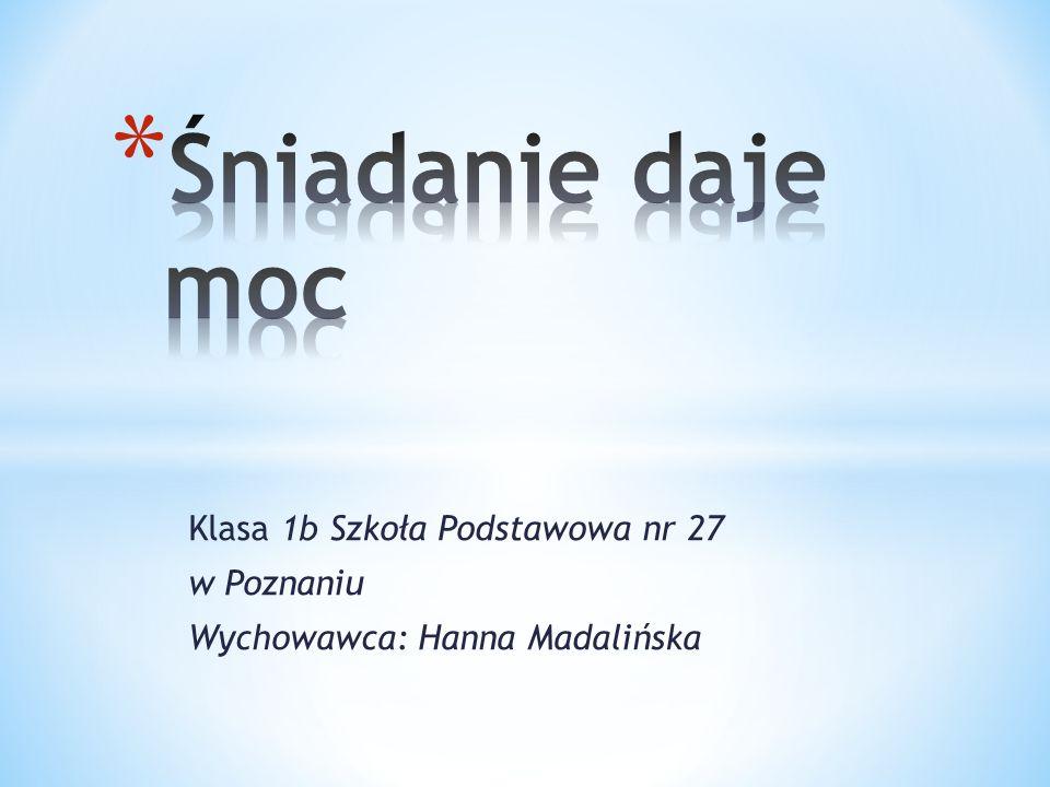 Śniadanie daje moc Klasa 1b Szkoła Podstawowa nr 27 w Poznaniu