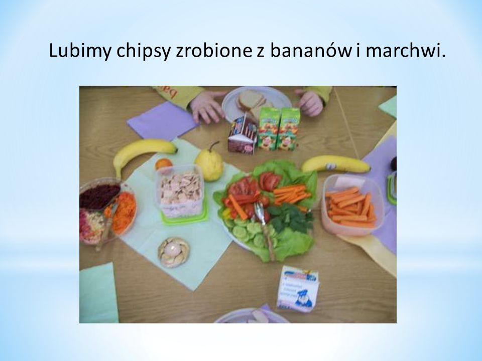 Lubimy chipsy zrobione z bananów i marchwi.