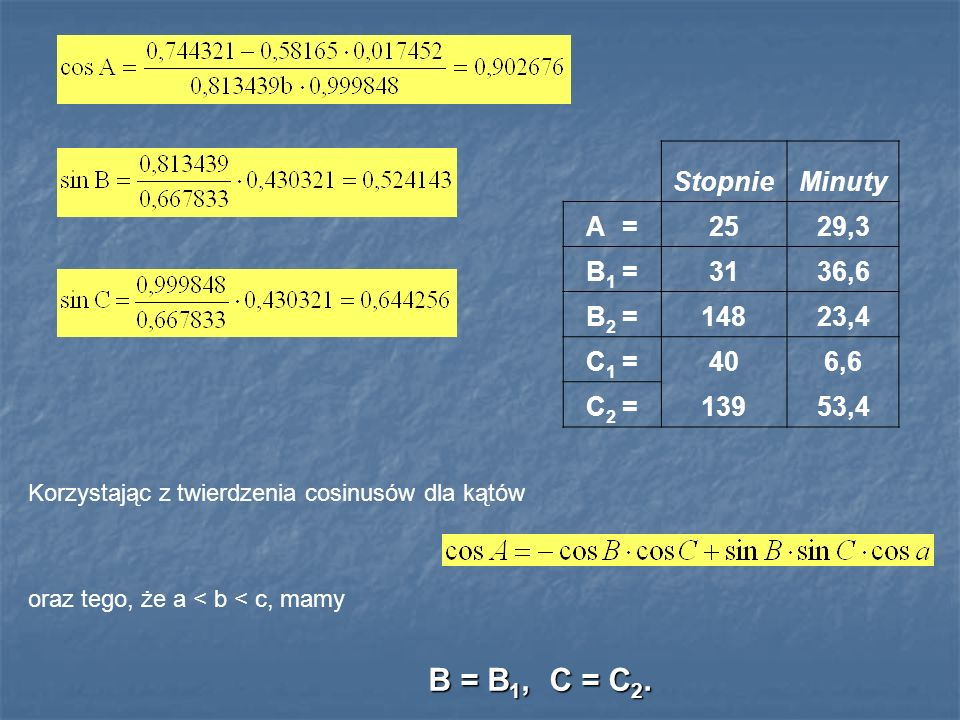 B = B1, C = C2. Stopnie Minuty A = 25 29,3 B1 = 31 36,6 B2 = 148 23,4