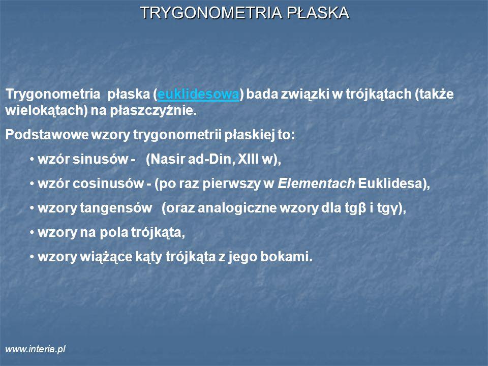 TRYGONOMETRIA PŁASKA Trygonometria płaska (euklidesowa) bada związki w trójkątach (także wielokątach) na płaszczyźnie.
