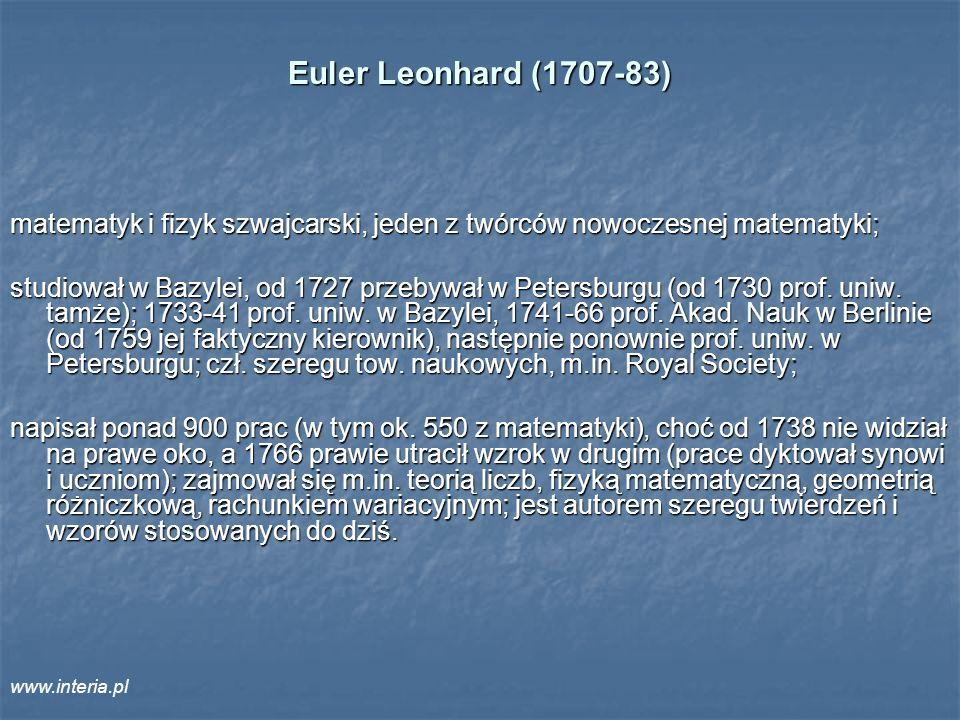 Euler Leonhard (1707-83) matematyk i fizyk szwajcarski, jeden z twórców nowoczesnej matematyki;