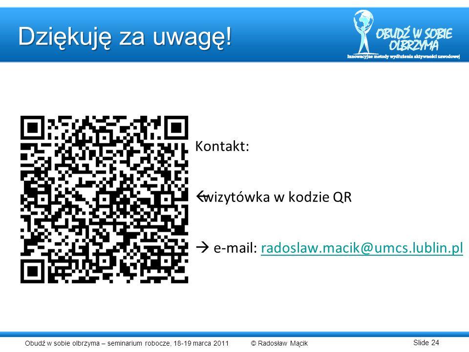 Kontakt: wizytówka w kodzie QR  e-mail: radoslaw.macik@umcs.lublin.pl