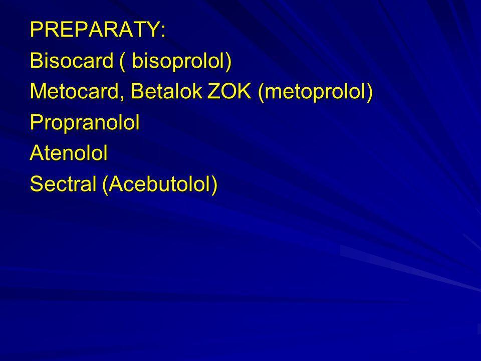 PREPARATY: Bisocard ( bisoprolol) Metocard, Betalok ZOK (metoprolol) Propranolol.