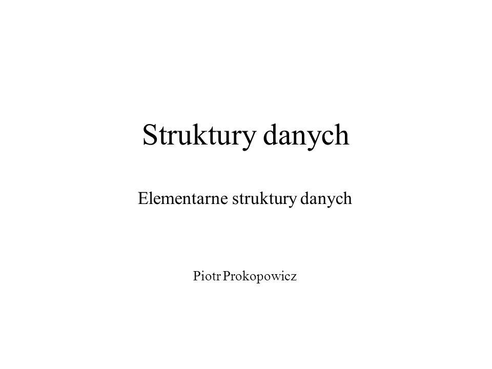 Elementarne struktury danych Piotr Prokopowicz