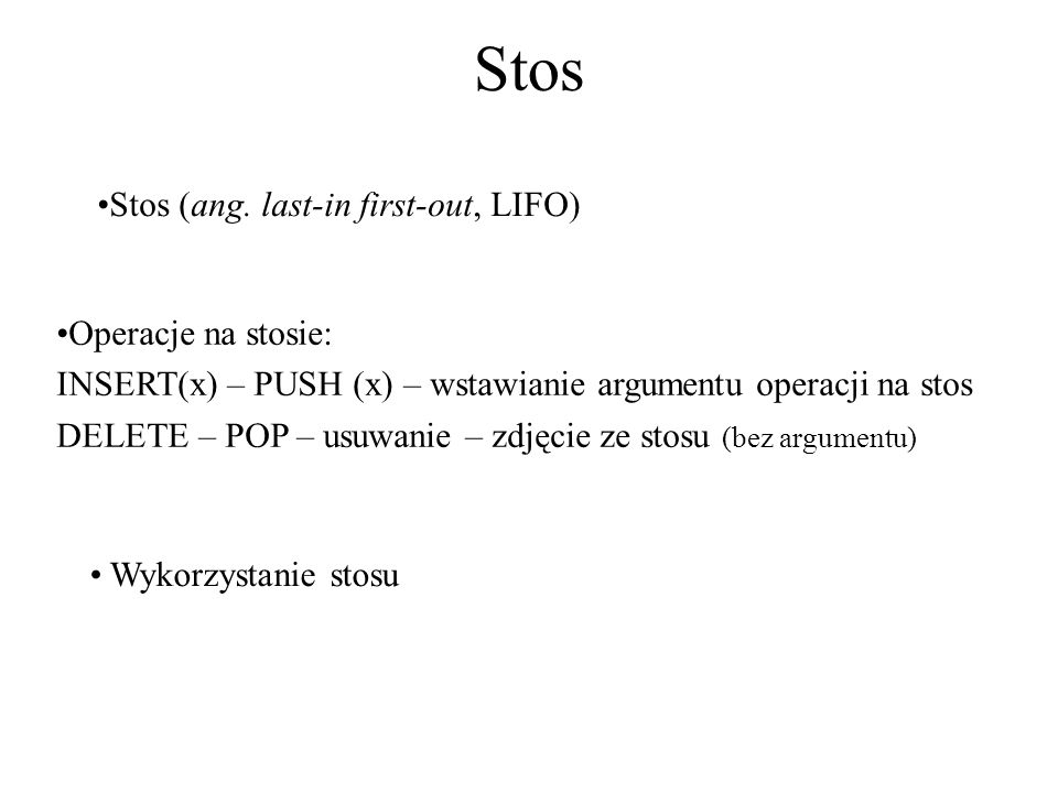 Stos Stos (ang. last-in first-out, LIFO) Operacje na stosie: