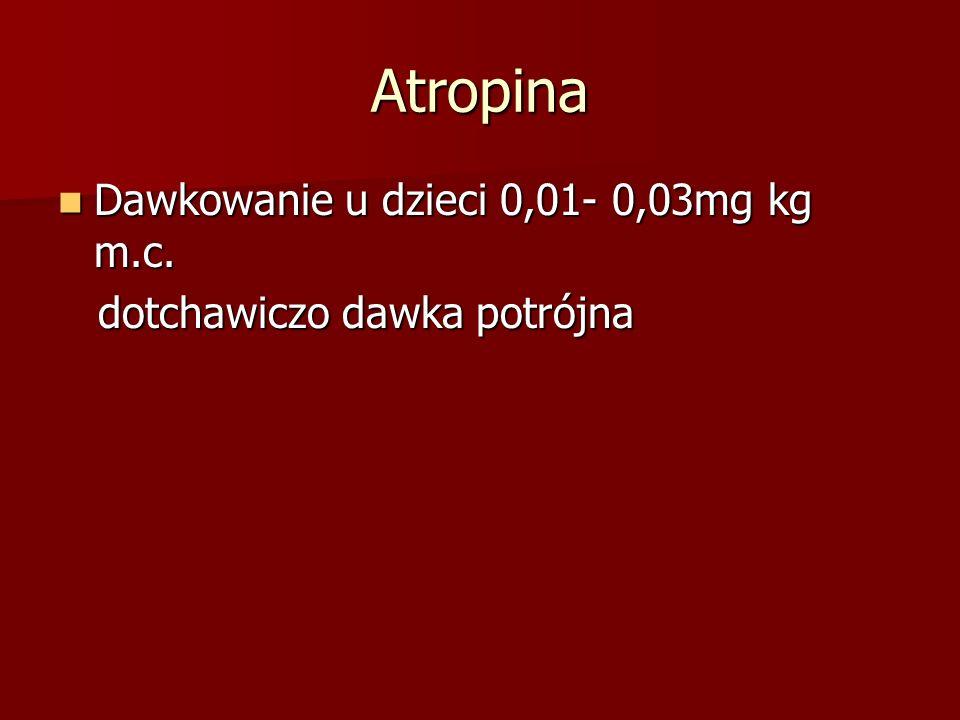 Atropina Dawkowanie u dzieci 0,01- 0,03mg kg m.c.