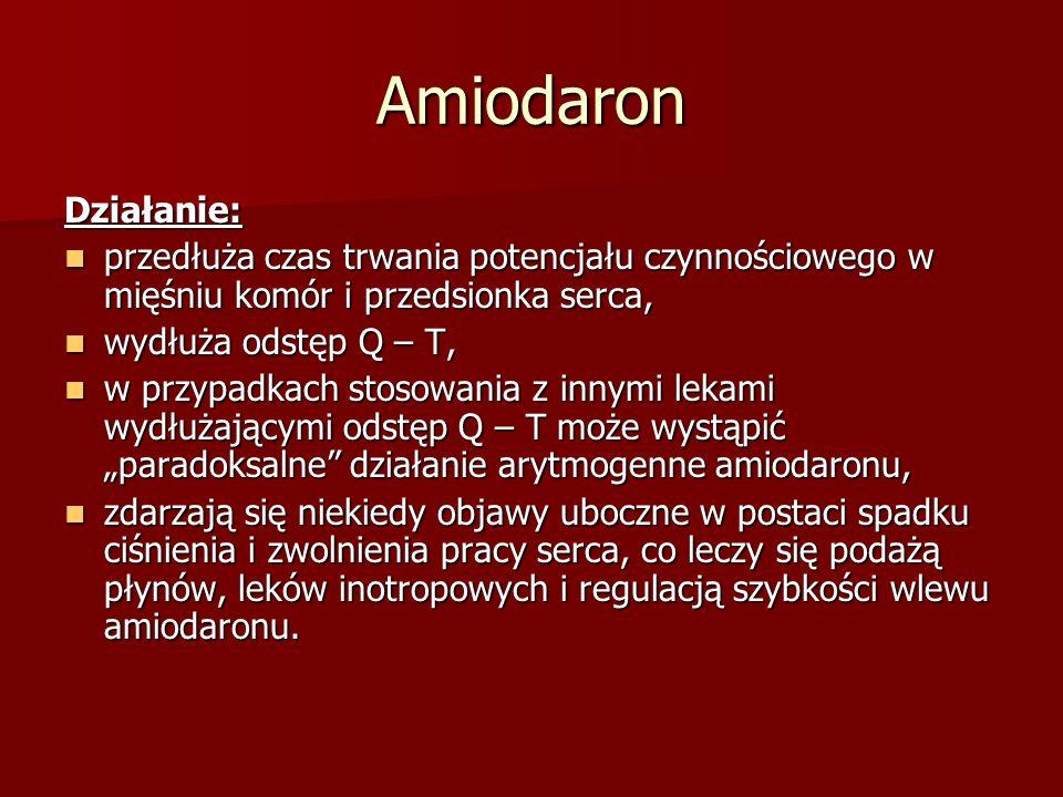 Amiodaron Działanie: przedłuża czas trwania potencjału czynnościowego w mięśniu komór i przedsionka serca,